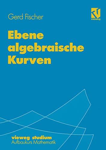 Vieweg Studium, Nr.67, Ebene algebraische Kurven (vieweg studium; Aufbaukurs Mathematik (67), Band 67)