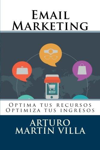 Email Marketing: Optima tus recursos Optimiza tus ingresos