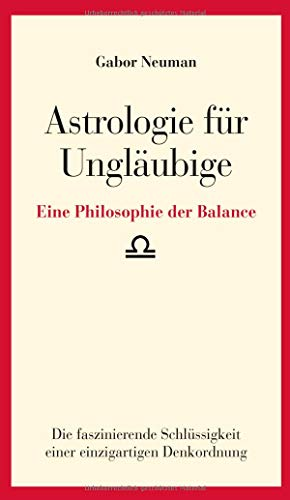 Astrologie für Ungläubige: Eine Philosophie der Balance
