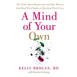 A Mind of Your Own: The Truth About Depression and How Women Can Heal Their Bodies to Reclaim Their Lives cover art
