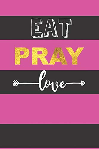 Eat Pray Love: For Journaling, Note taking, Doodling, Diary (6 x 9 in) Makes a great gift! - Includes Password Log in the back