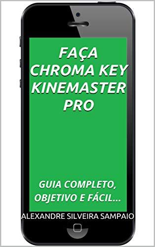 FAÇA CHROMA KEY KINEMASTER PRO: GUIA COMPLETO, OBJETIVO E FÁCIL... (Portuguese Edition)