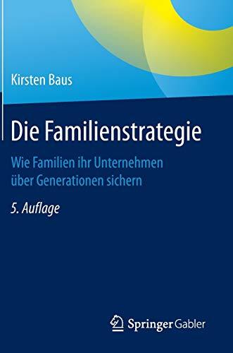 Die Familienstrategie: Wie Familien ihr Unternehmen über Generationen sichern