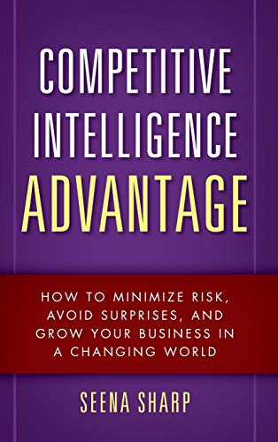 Sharp, S: Competitive Intelligence Advantage: How to Minimize Risk, Avoid Surprises, and Grow Your Business in a Changing World (Wiley)