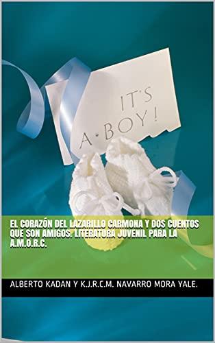El corazón del Lazarillo Carmona y dos cuentos que son amigos. Literatura juvenil para la A.M.O.R.C. (Spanish Edition)