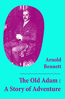 The Old Adam : A Story of Adventure (Unabridged) by [Arnold Bennett]