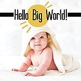 Hello Big World! First Set of Lullabies for A Newborn
