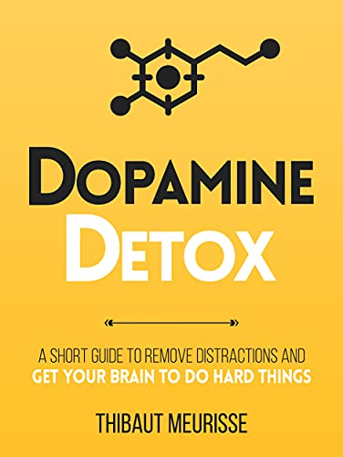 Dopamine Detox : A Short Guide to Remove Distractions and Get Your Brain to Do Hard Things (Productivity Series Book 1) (English Edition)