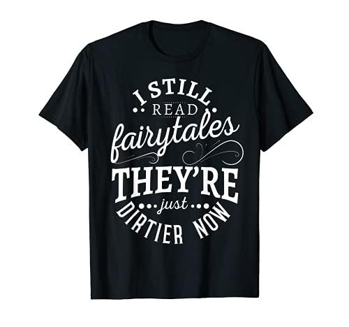 Todavía leí cuentos de hadas que son más sucios ahora Camiseta