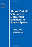 Almost Periodic Solutions of Differential Equations in Banach Spaces (Stability and Control: Theory, Methods and Applications)