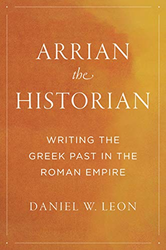 Arrian the Historian: Writing the Greek Past in the Roman Empire