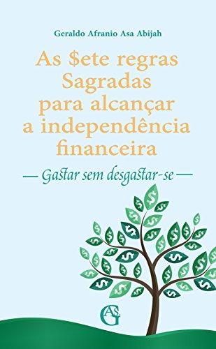 As sete regras Sagradas para alcançar a independência financeira: Gastar sem Desgastar