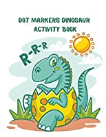 Dot Markers Dinosaur Activity Book: For Toddlers and Kids: Age 2 - 12 Preschool Coloring, Color by number, Maze and Find word Fine motor skills Cute Dino and T-rex coloring dots book and More!