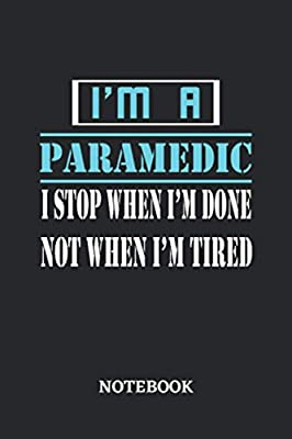 I'm a Paramedic I stop when I'm done not when I'm tired Notebook: 6x9 inches - 110 ruled, lined pages • Greatest Passionate working Job Journal • Gift, Present Idea by Independently published