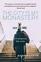 The City Is My Monastery: A Contemporary Rule of Life