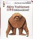 Akira Yoshizawa: Origamikunst: Mehr als 50 spektakuläre Modelle vom Vater des modernen Origami.: Mehr als 50 spektakulre Modelle vom Vater des modernen Origami.