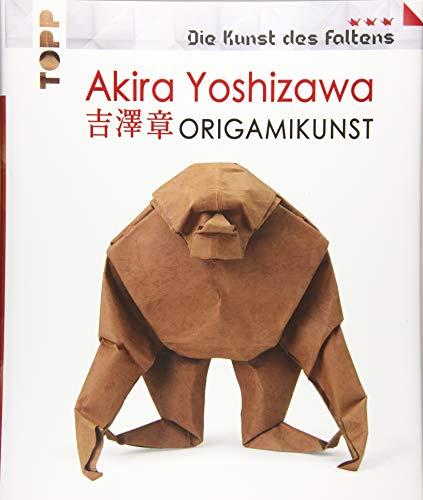 Akira Yoshizawa: Origamikunst: Mehr als 50 spektakuläre Modelle vom Vater des modernen Origami.