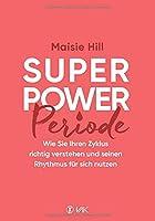 Superpower Periode: Wie Sie Ihren Zyklus richtig verstehen und seinen Rhythmus fuer sich nutzen