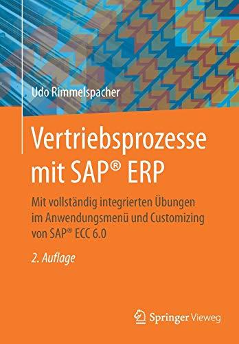 Vertriebsprozesse mit SAP® ERP: Mit vollständig integrierten Übungen im Anwendungsmenü und Customizing von SAP® ECC 6.0