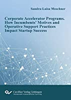Corporate Accelerator Programs: How Incumbents' Motives and Operative Support Practices Impact Startup Success