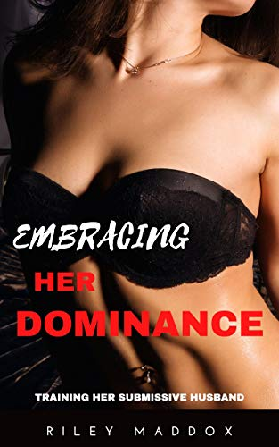 Embracing Her Dominance: Training Her Submissive Husband (Her Control Book 2)