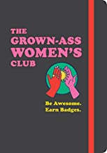 The Grown-Ass Women's Club: Be Awesome. Earn Badges. (Books for Women, Journal for Feminists, Gifts for Your Best Friend)