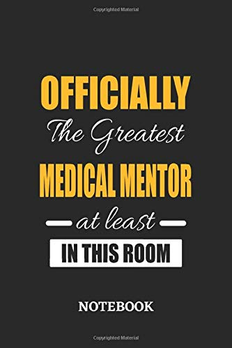Officially the Greatest Medical Mentor at least in this room Notebook: 6x9 inches - 110 graph paper, quad ruled, squared, grid paper pages • Greatest ... Job Journal Utility • Gift, Present Idea