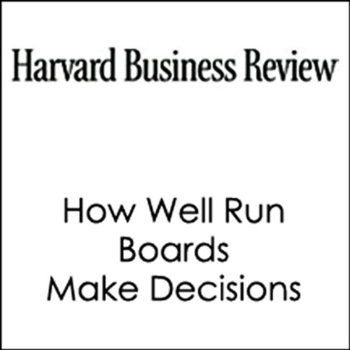 How Well Run Boards Make Decisions (Harvard Business Review) cover art