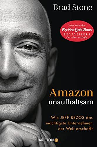 Amazon unaufhaltsam: Wie Jeff Bezos das mächtigste Unternehmen der Welt erschafft - Autor des New-York-Times-Bestsellers »Der Allesverkäufer« - Deutsche Ausgabe von »Amazon Unbound«