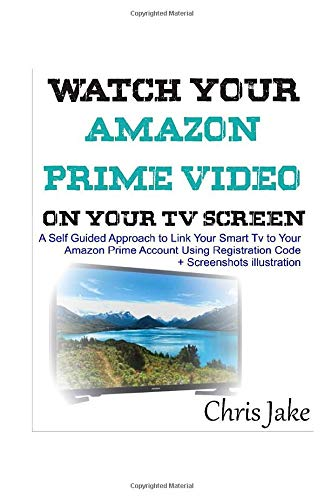 Watch Your Video Prime Video on Your Smart TV Screen: A Self-Guided Approach to Link Your Smart TV to Your Amazon Prime Account Using Registration Code + Screenshots Illustration