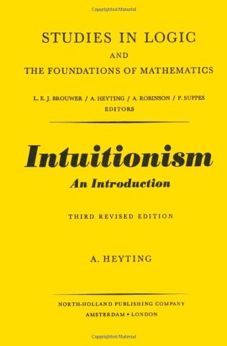Intuitionism: An introduction (Studies in logic and the foundations of mathematics)