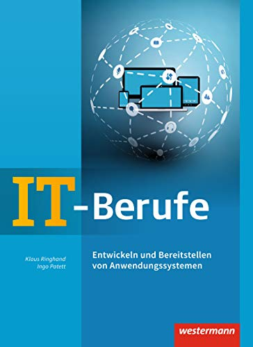 IT-Berufe: Entwickeln und Bereitstellen von Anwendungssystemen: Schülerband: Entwickeln und Bereitstellen von Anwendungssystemen: Schülerband. Lernfeld 6