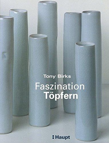 Faszination Töpfern: Ein Anleitungsbuch für einfaches und anspruchsvolles Töpfern