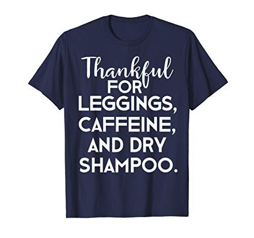 Thankful for Leggings Caffeine and Dry Shampoo T-Shirt