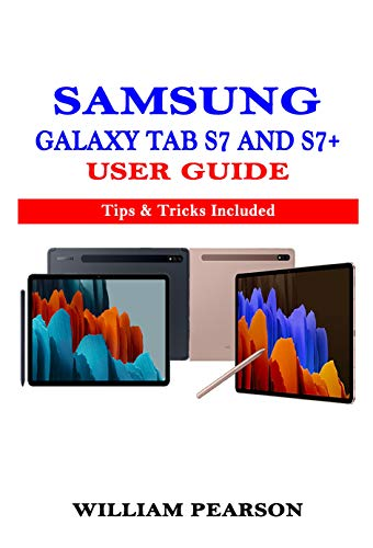SAMSUNG GALAXY TAB S7 & S7+ USER GUIDE: Tips & Tricks Included (English Edition)