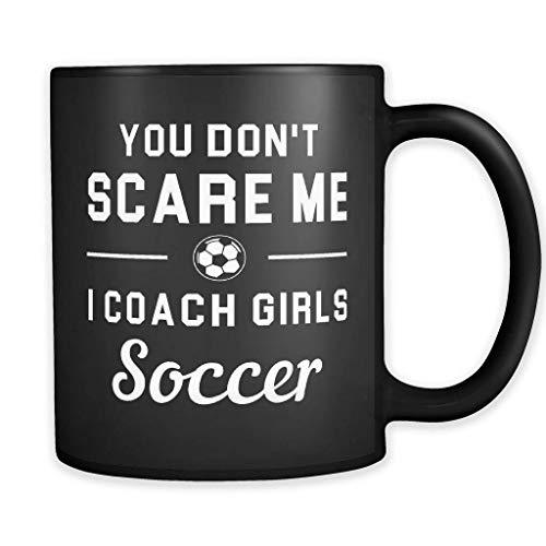 Calcio Coach - Tazza da calcio con scritta 'You Don't Scare Me I Coach Girls Soccer Coach'