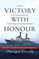Victory with Honour: A Memoir of My Command Experience Onboard Nigerian Navy Ship Okpabana.