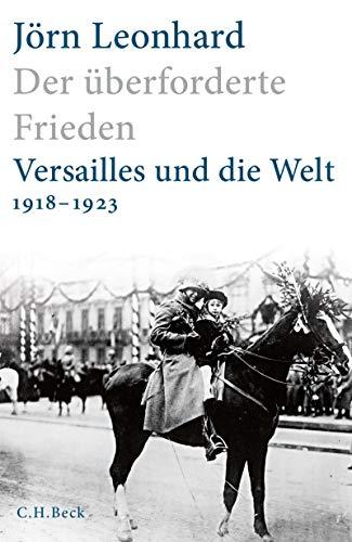 Der überforderte Frieden: Versailles und die Welt 1918-1923 (German Edition)