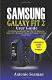 Samsung Galaxy Fit 2 User Guide: A Complete Manual with New Tips for Samsung Galaxy Fit 2 Bluetooth Fitness and Activity Tracking Smart Band