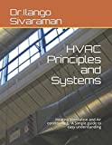HVAC Principles and Systems: Heating Ventilation and Air conditioning - A Simple guide to easy understanding