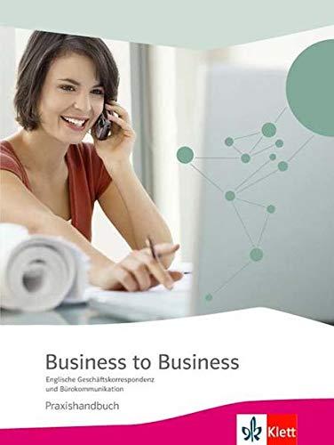 Business to Business. Englische Geschäftskorrespondenz und Bürokommunikation: Praxishandbuch mit CD-ROM: Kompendium Satzbausteine und Musterbriefe. Praxishandbuch