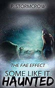 The Fae Effect: Some Like it Haunted by [P. Stormcrow]