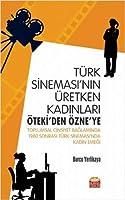 Türk Sinemasi'nin Üretken Kadinlari: Öteki'den Özne'ye - Toplumsal Cinsiyet Baglaminda 1980 Sonrasi Türk Sinemasi'nda Kadin Emegi
