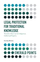 Legal Protection for Traditional Knowledge: Towards a New Law for Indigenous Intellectual Property (Emerald Points)