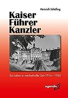 Kaiser - Fuehrer - Kanzler: das Leben in wechselvoller Zeit 1914-1954