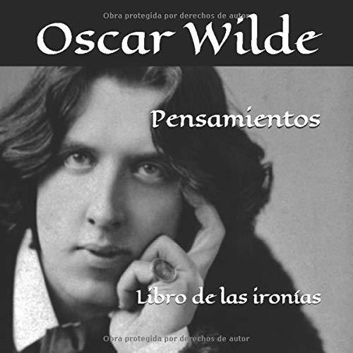 Pensamientos de Oscar Wilde: Libro de las ironías (Colección Homo Sapiens)
