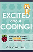 Excited About Coding! – An Introduction To Coding Using Scratch 2 Software On The Raspberry Pi 4 Computer Front Cover