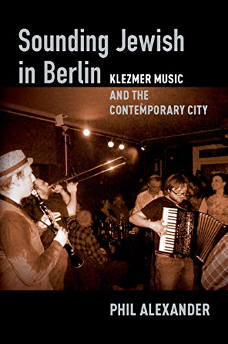 Sounding Jewish in Berlin: Klezmer Music and the Contemporary City (English Edition)