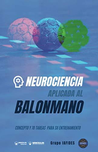 Neurociencia aplicada al Balonmano: Concepto y 70 tareas para su entrenamiento