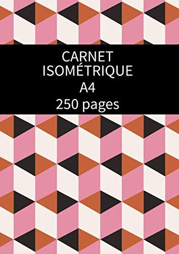Carnet Isométrique A4 250 pages: Cahier en pages Isométrique pour dessin 3D - grille imprimée à l'encre noir - (21 x 29,7 des deux cotés de la feuille) pour enfants et adultes.